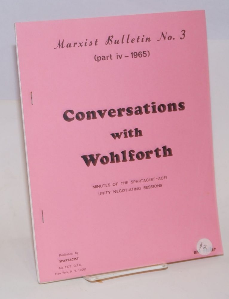 Conversations with Wohlforth: minutes of the Spartacist--ACFI unity negotiating sessions. Part iv - 1965. Spartacist League.