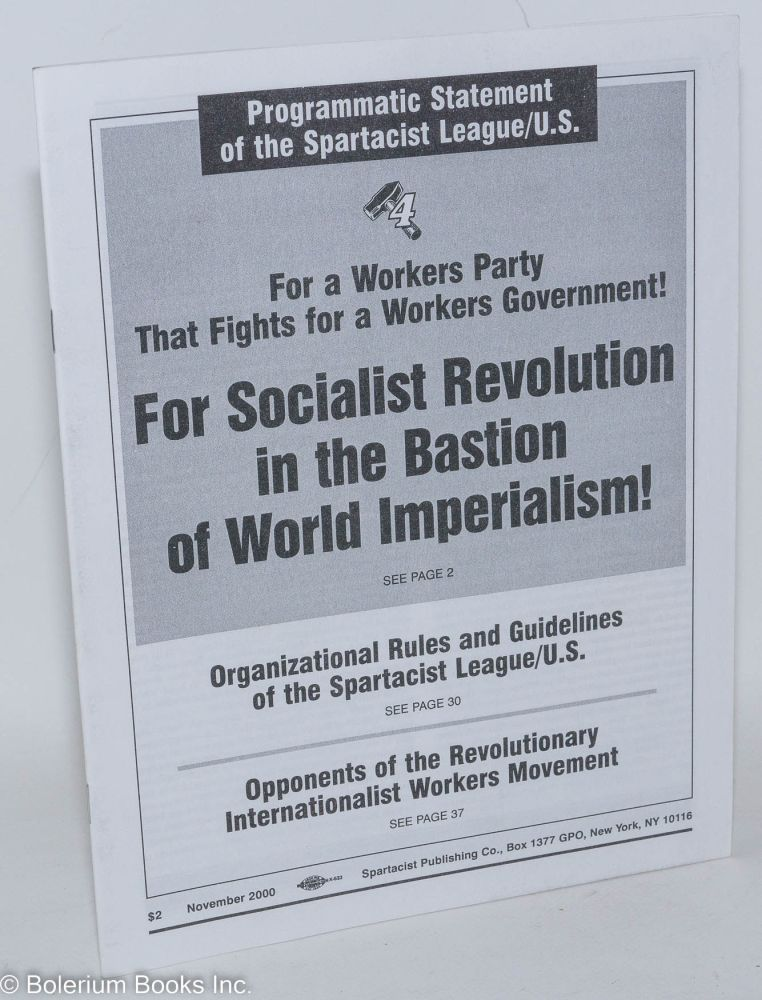 Programmatic statement of the Spartacist League/US: For a workers party that fights for a workers government! For socialist revolution in the bastion of world imperialism! Spartacist League.