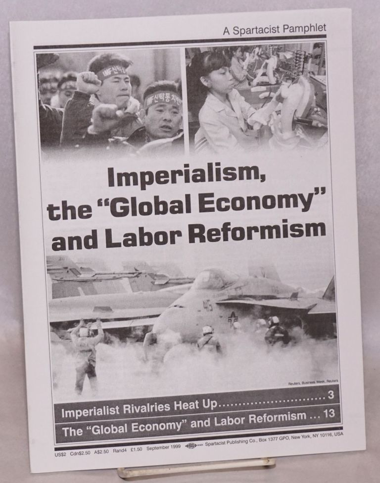 "Imperialism, the ""global economy"" and labor reformism. Spartacist League."