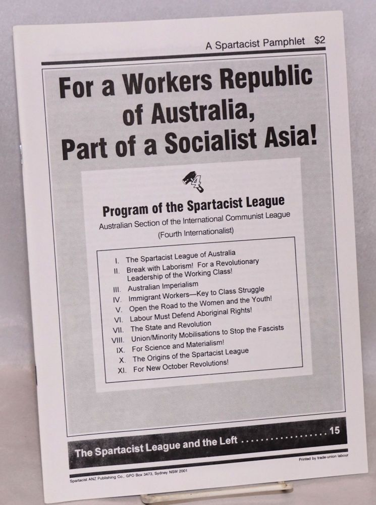 For a Workers Republic of Australia, part of a socialist Asia! Program of the Spartacist League, Australian section of the International Communist League (Fourth Internationalist). Spartacist League of Australia.