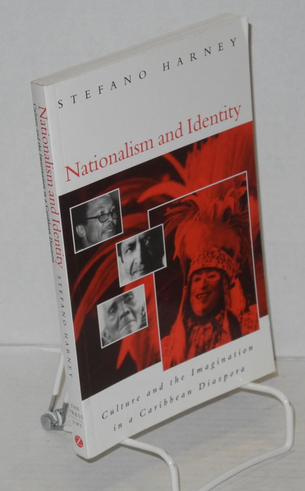 Nationalism and identity; culture and the imagination in a Caribbean diaspora. Stefano Harney.