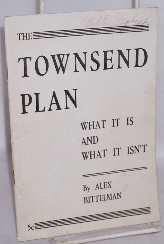 The Townsend Plan; what it is and what it isn't. Alexander Bittelman.
