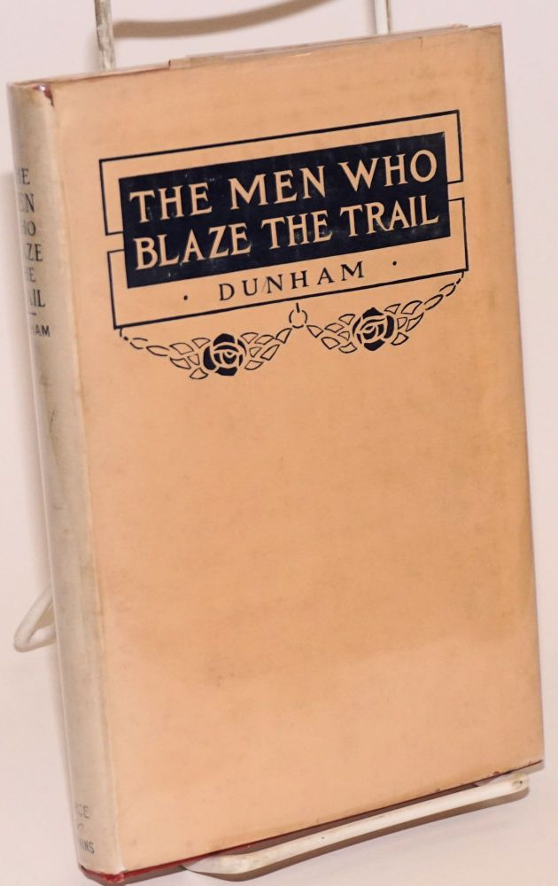 The men who blaze the trail and other poems. Samuel C. Dunham, Joaquin Miller.