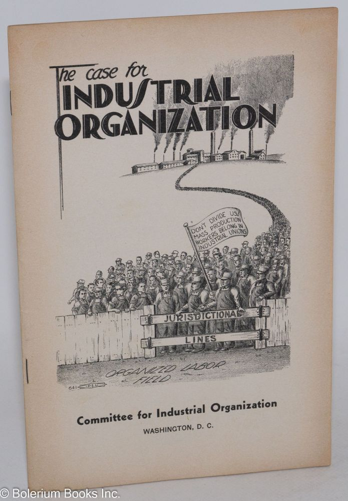 The case for industrial organization. Committee for Industrial Organization.