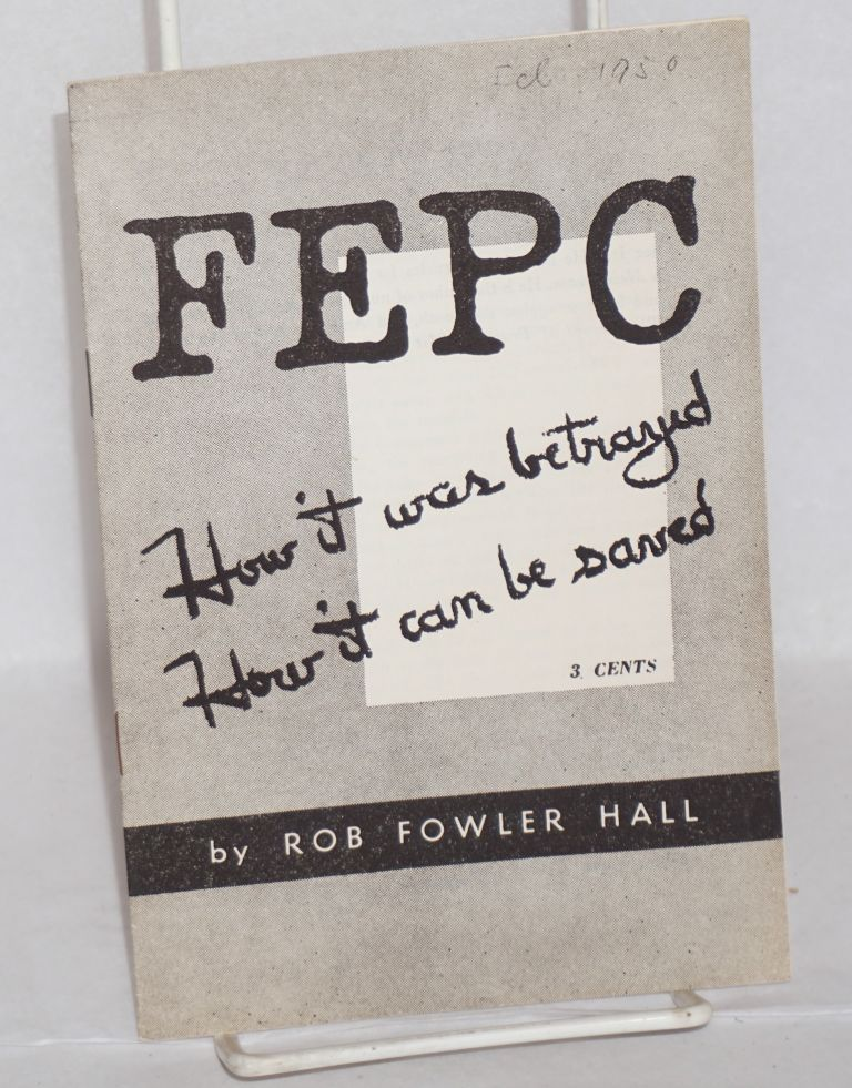 FEPC, how it was betrayed, how it can be saved. Rob Fowler Hall.