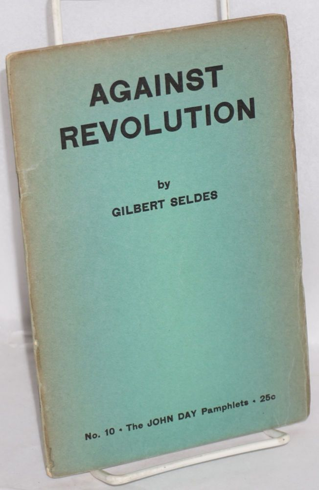 Against revolution. Gilbert Seldes.