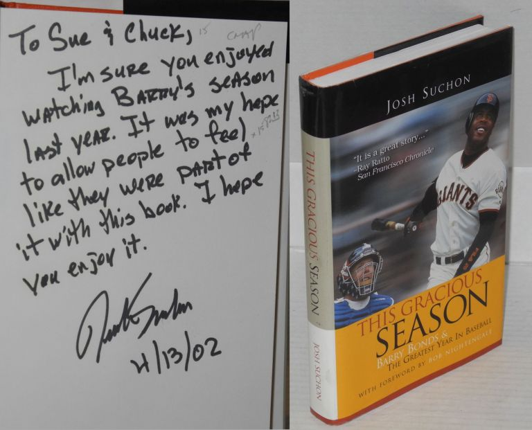 This gracious season; Barry Bonds and the greatest year in baseball, foreword by Bob Nightengale. Josh Suchon.