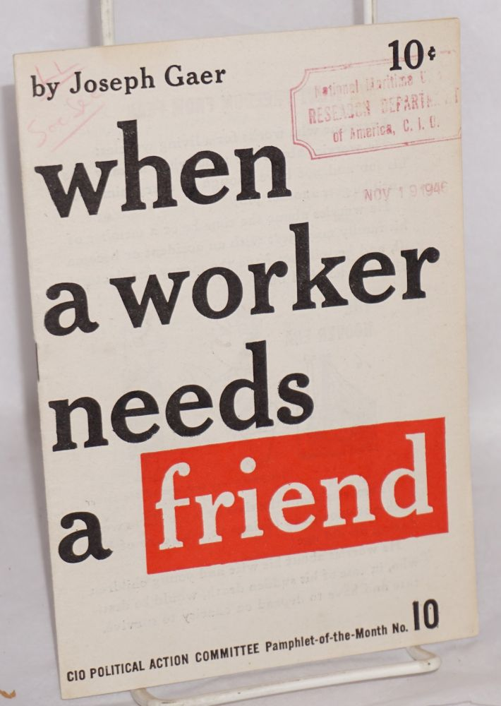 When a worker needs a friend. Joseph Gaer.