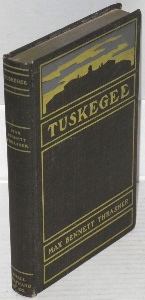 Tuskegee; its story and its work. Max Bennett Thrasher, , Booker T. Washington.