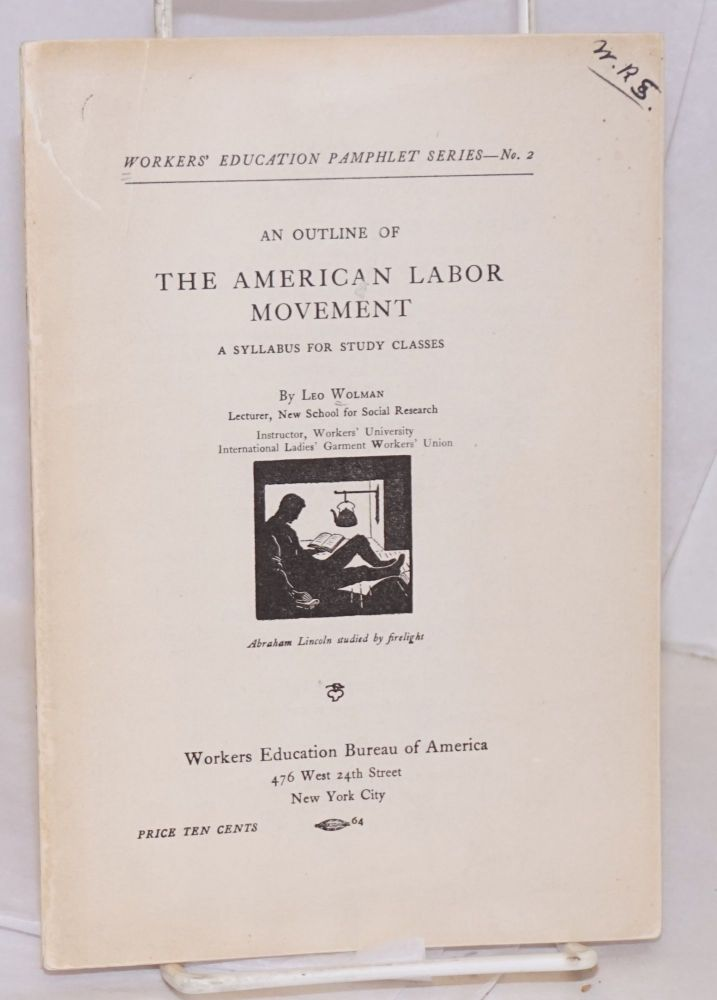 The American labor movement: a syllabus for study classes. Leo Wolman.
