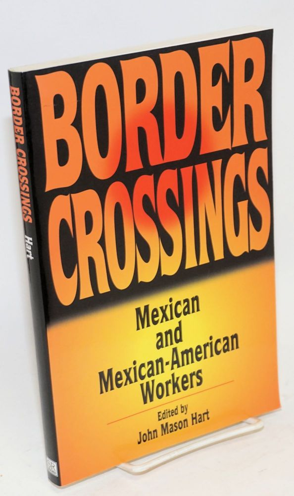 Border crossings; Mexican and Mexican-American workers. John Mason Hart.