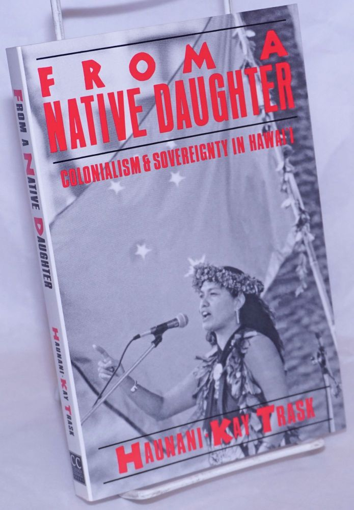 From a native daughter; colonialism and soverienty in Hawai'i. Haunani-Kay Trask.