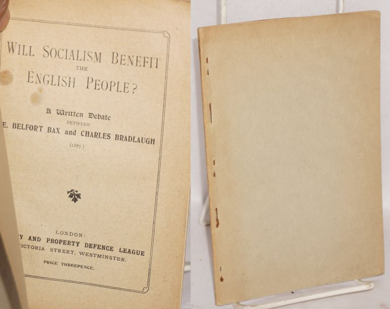 Will Socialism Benefit the English People? a written debate between E. Belfort Bax and Charles Bradlaugh. E. Belfort Bax, Charles Bradlaugh.