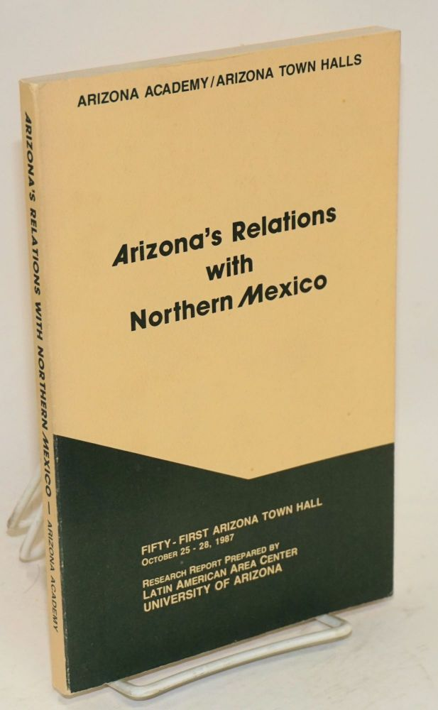 Arizona's relations with Northern Mexico; research report prepared by Latin American Area Center...