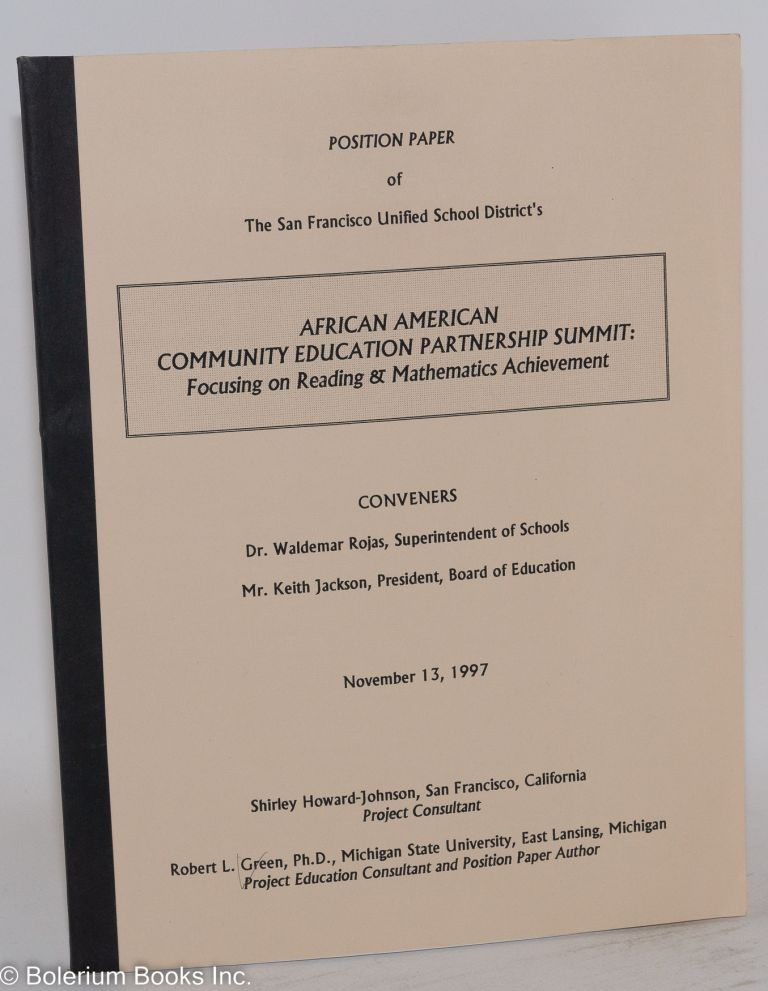 Position paper of the San Francisco Unified School District's African American Community Education Partnership Summit: focusing on reading & mathematics achievement, November 13, 1997. Robert L. Green.