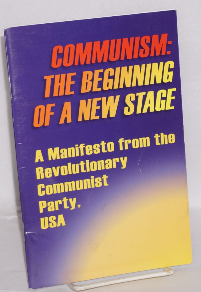 Communism: the beginning of a new stage. A manifesto from the Revolutionary Communist Party, USA. Revolutionary Communist Party.