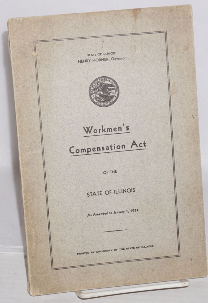 Workmen's compensation act of the state of Illinois as amended to January 1, 1934. Illinois. Department of Labor.
