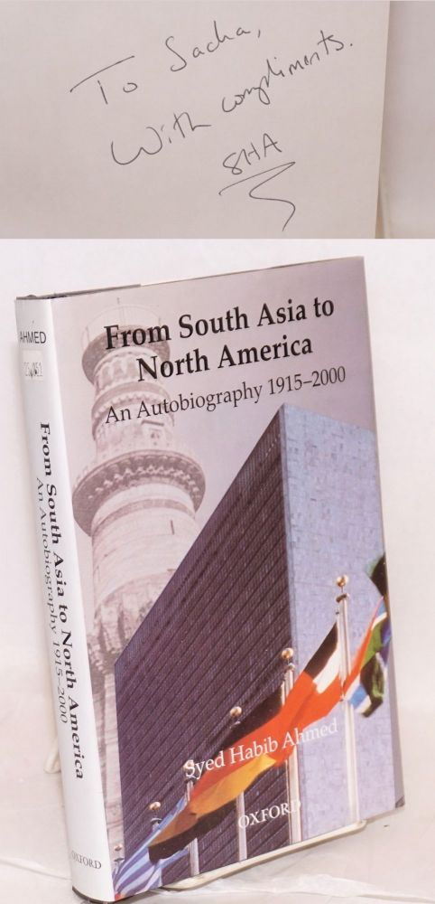 From South Asia to North America: An Autobiography 1915-2000. Syed Habib Ahmed