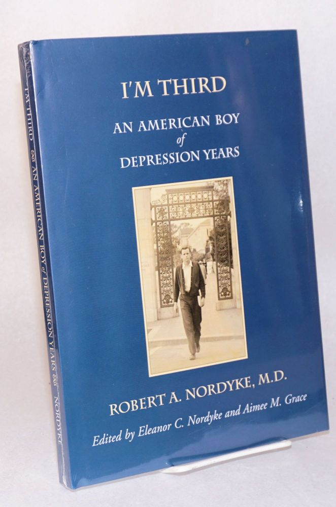 I'm Third: An American Boy of Depression Years. Robert A. Nordyke.