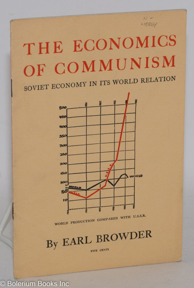The economics of Communism; Soviet economy in its world relation. Earl Browder.