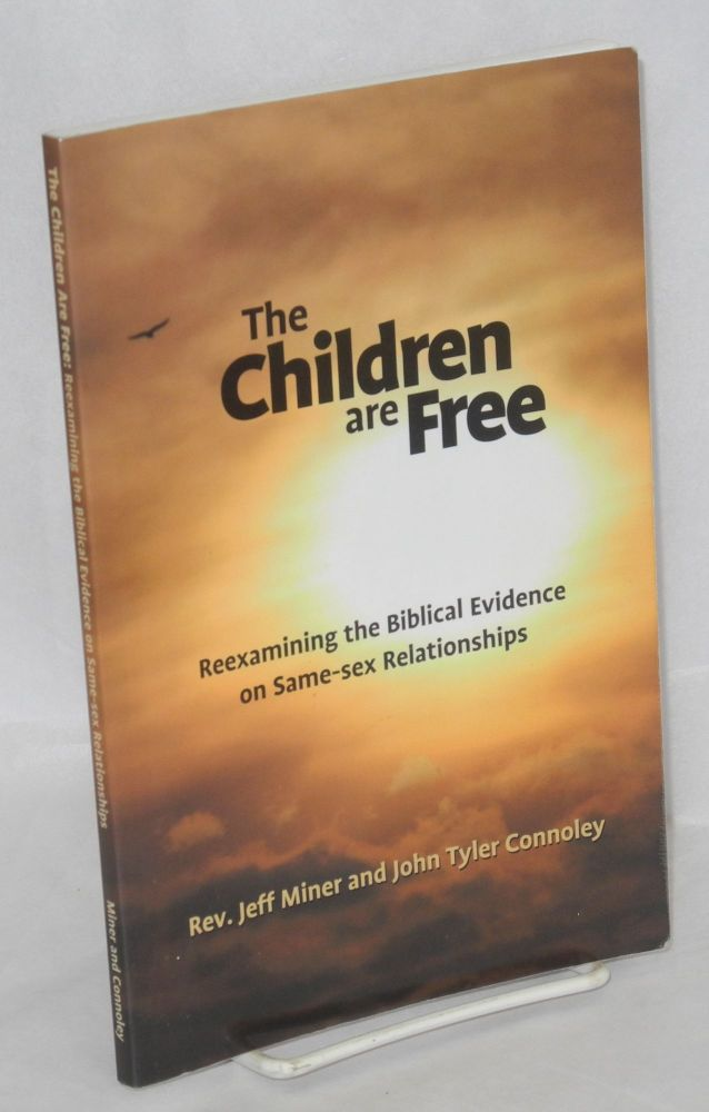 The children are free; reexamining the biblical evidence on same-sex relationships. Jeff Miner, John Tyler Connoley.