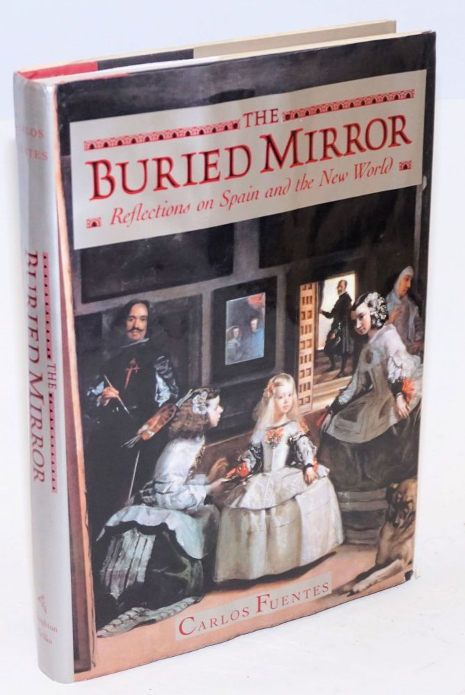 The buried mirror; reflections on Spain and the new world. Carlos Fuentes.