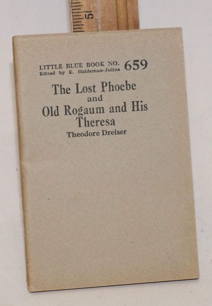 The lost Phoebe and old Rogaum and his Theresa. Theodore Dreiser.