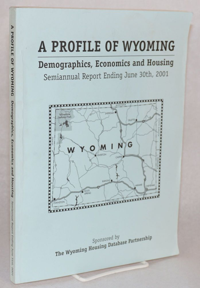 A profile of Wyoming; demographics, economics, and housing; semiannual report, ending June 30, 2001; volume I of II - final report