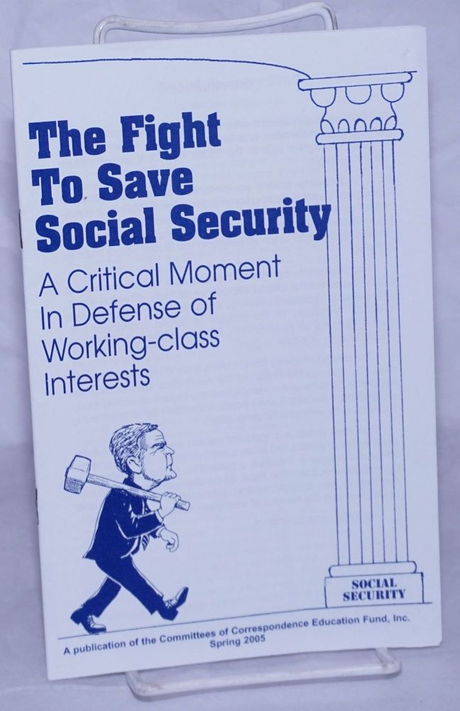 The fight to save Social Security. A critical moment in defense of working-class interests. Committees of Correspondence for Democracy and Socialism.