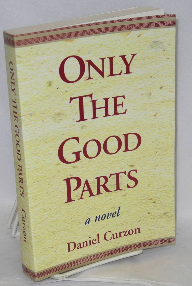 Only the good parts; a novel. Daniel Curzon, Daniel Brown.
