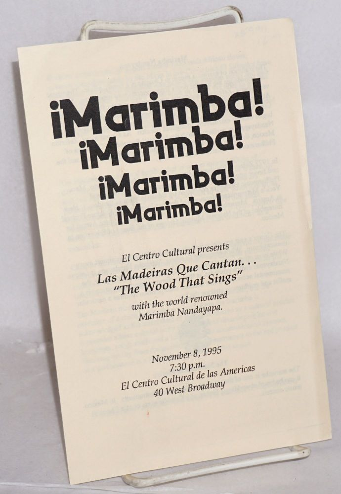 "¡Marimba!: El Centro Cultural presents Las madeira que Cantan . . . ""The wood that sings"" with the world reknowned Marimba Nandayapa, November 8, 1995"