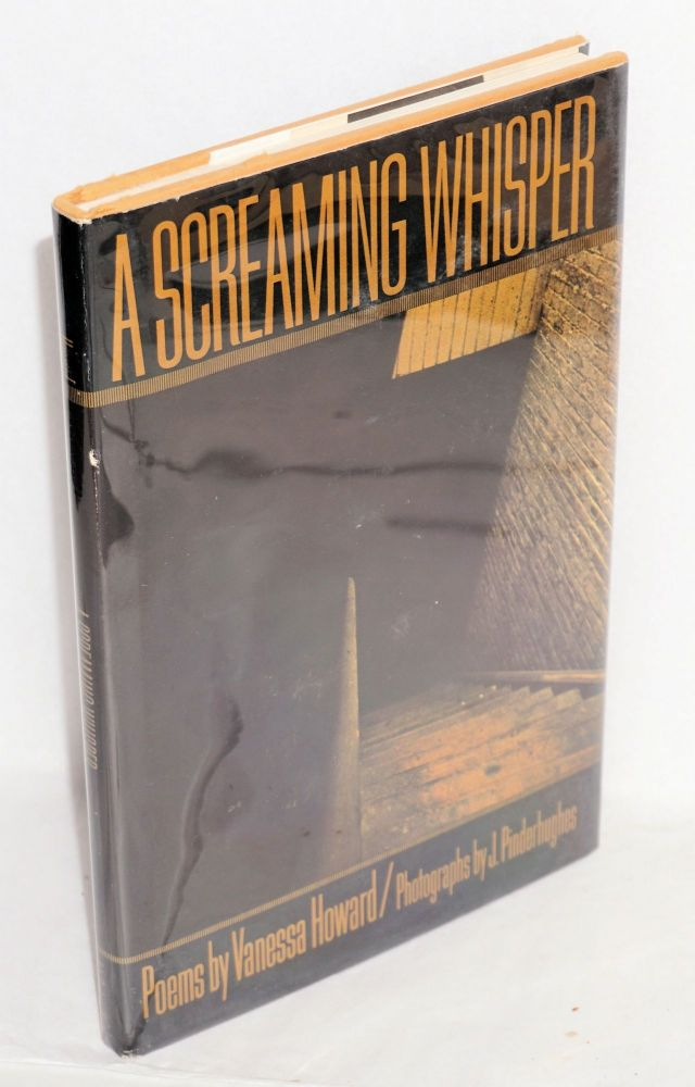 A screaming whisper; poems. Photographs by J. Pinderhughes. Vanessa Howard.