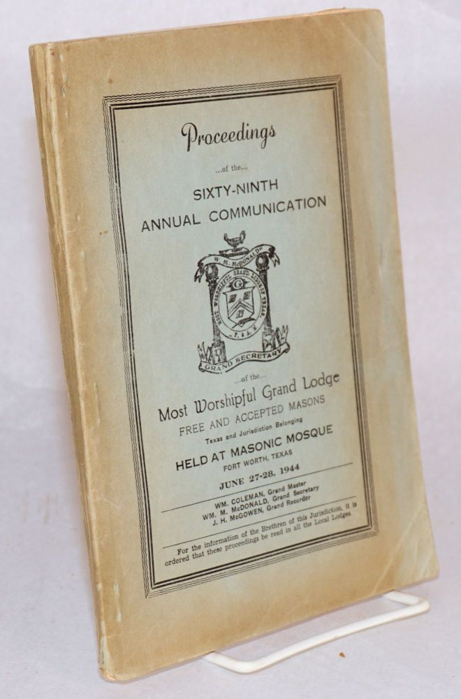 Proceedings of the Sixty-Ninth Annual Communication of the Most Worshipful Grand Lodge Free and Accepted Masons Texas and Jurisdiction Belonging; June 27-28, 1944. William M. McDonald, Grand Secretary.