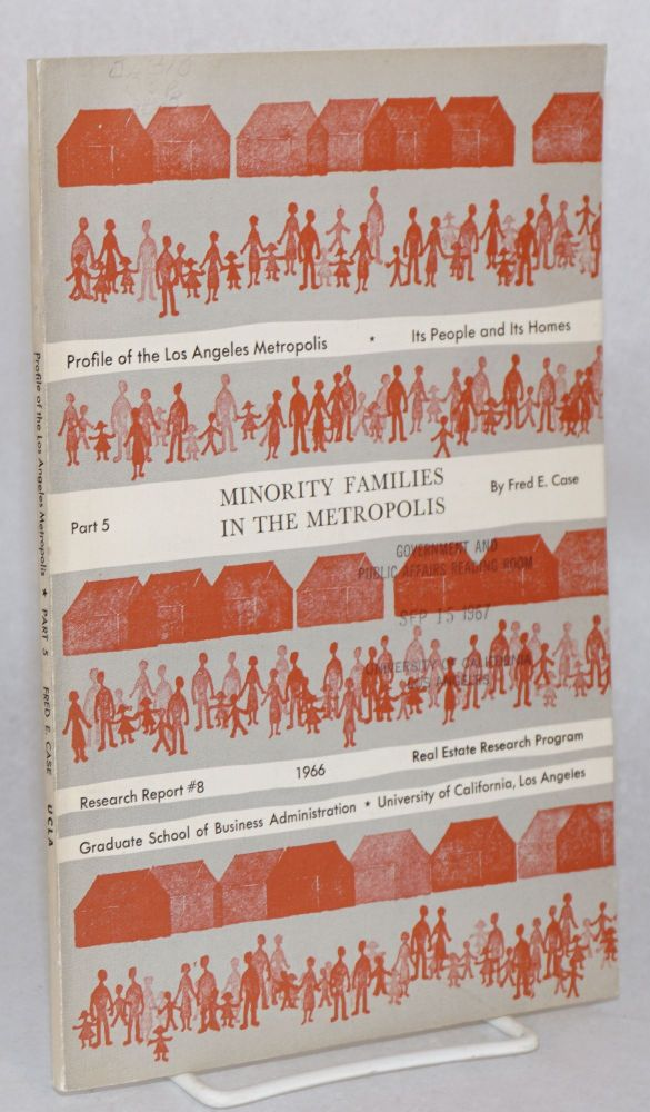 Profile of the Los Angeles Metropolis, Its People and Its Homes; part 5: Minority families in the metropolis. Fred E. Case.