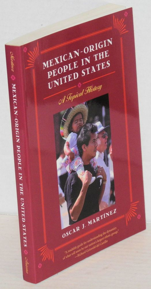 Mexican-origin people in the United States; a topical history. Oscar J. Martínez.