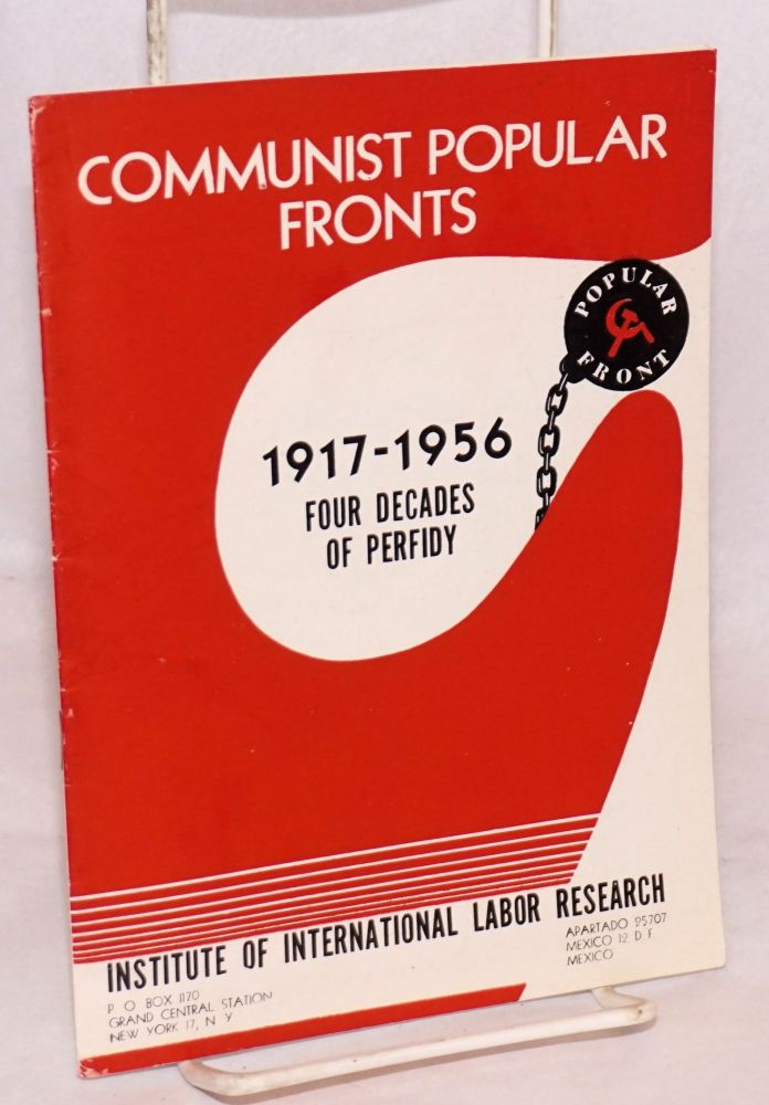 Communist popular fronts 1917 - 1956, four decades of perfidy. Institute of International Labor Research.