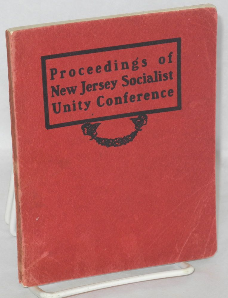 Proceedings of New Jersey Socialist Unity Conference, including the manifesto. Adopted and authorized for publication by the conference. New Jersey Socialist Unity Conference.