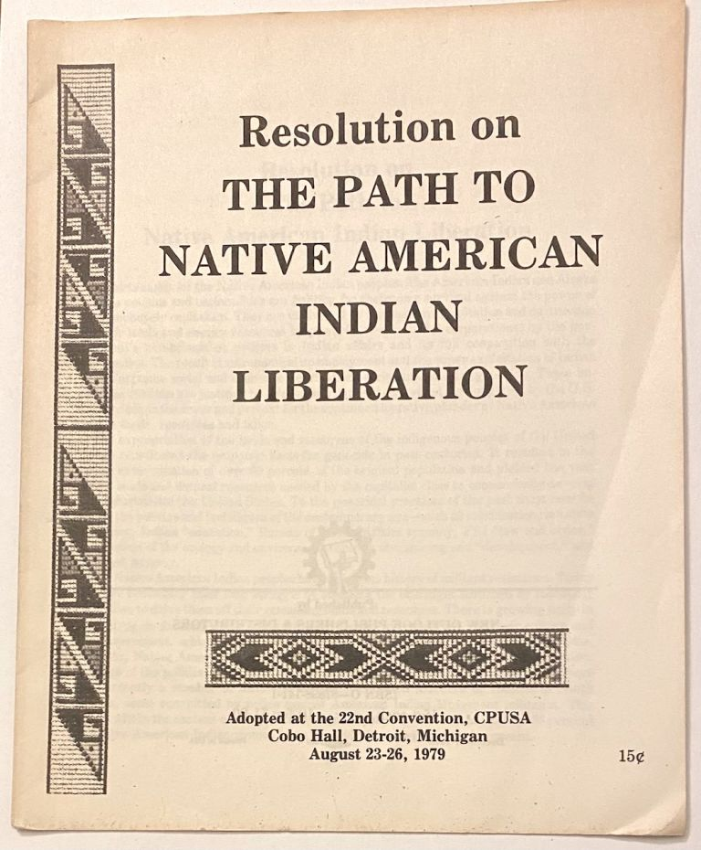 Resolution on the path to Native American Indian liberation,; adopted at the 22nd convention, CPUSA; Cobo Hall, Detroit, Michigan August 23 - 26, 1979