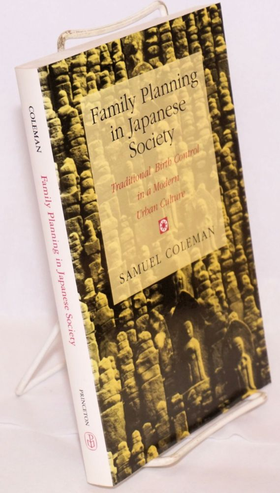 Family Planning in Japanese Society: Traditional Birth Control in a Modern Urban Culture. Samuel Coleman.