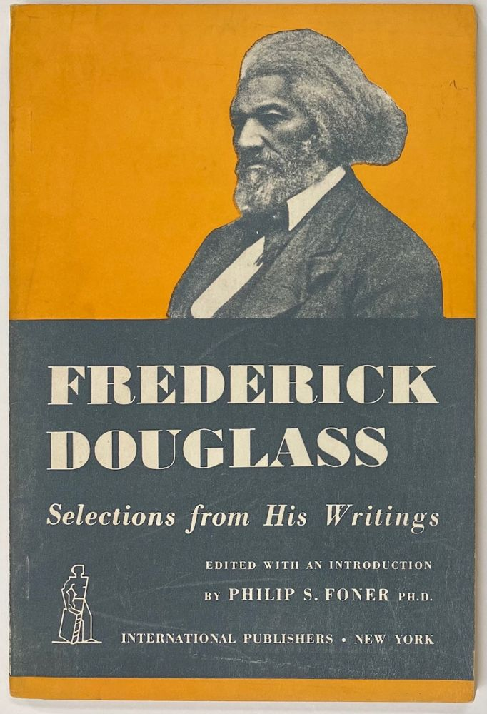 Frederick Douglass; selections from his writings, edited, with an introduction, by Philip S. Foner. Frederick Douglass.