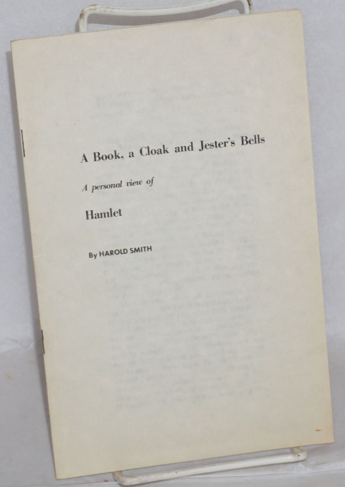 A book, a cloak and jester's bells; a personal view of Hamlet. Harold Smith.