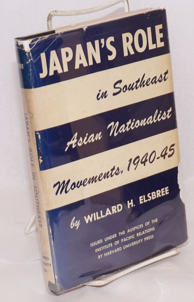 Japan's Role in Southeast Asian Nationalist Movements 1940-1945. W. H. Elsbree.