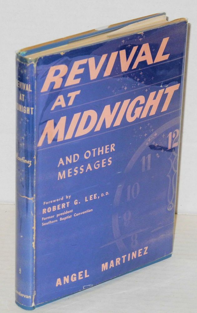 Revival at midnight and other messages. Angel Martinez, , Dr. Robert G. Lee.