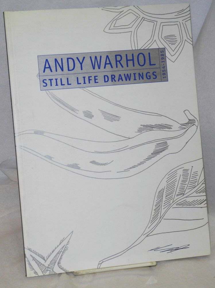 Still life drawings 1954 - 1985; catalogue for the exhibition at Paul Kasmine Gallery, November 20, 2002 - January 11, 2003. Andy Warhol.