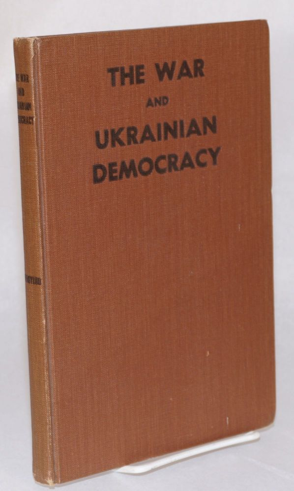 The War and Ukrainian Democracy: A Compilation of Documents from the Past and Present. Nikifor Hryhorijiv.