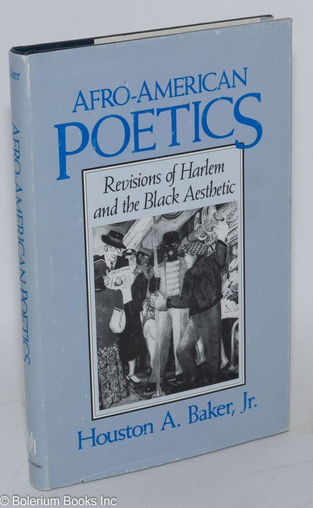 Afro-American poetics; revisions of Harlem and the black aesthetic. Houston A. Baker, Jr.