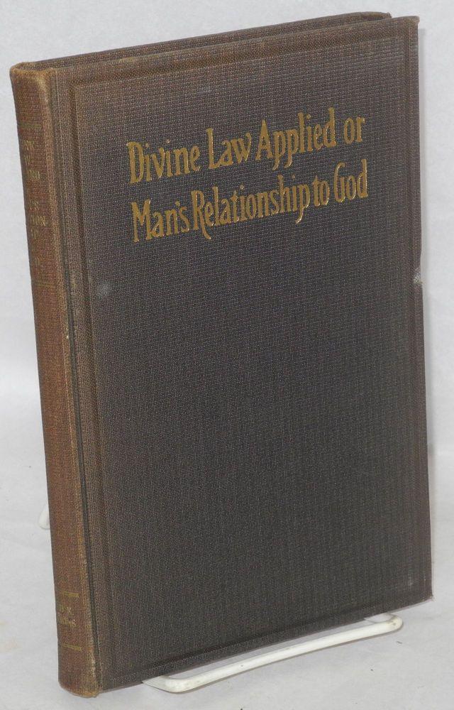 Divine Law Applied or Man's Relationship to God. Fred E. Dobbins.