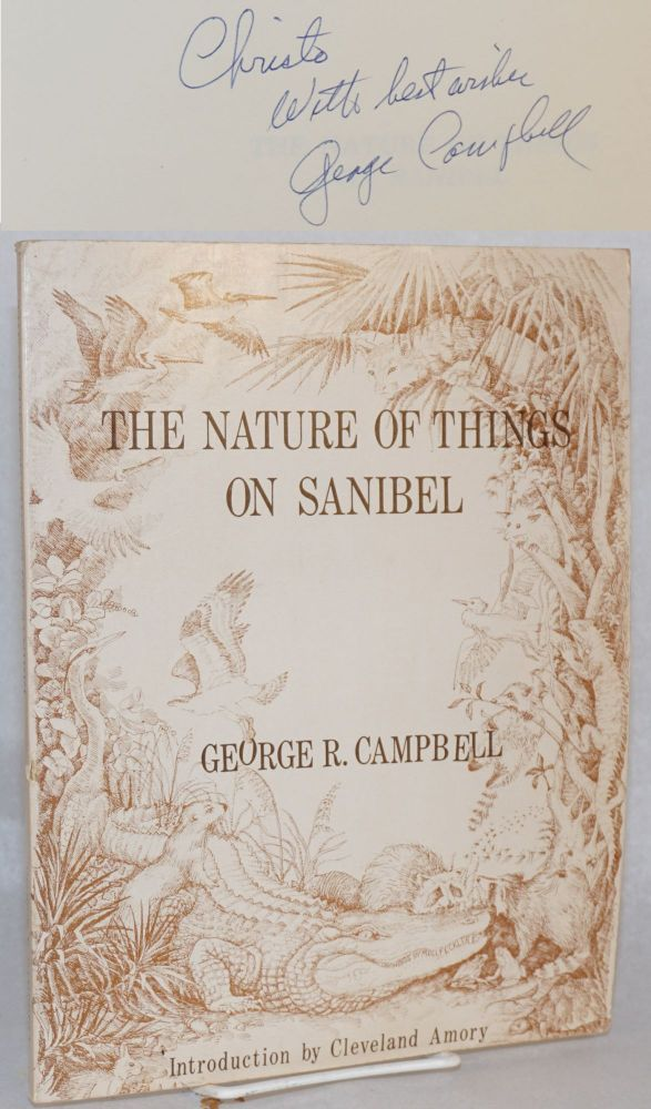 The nature of things on Sanibel; a discussion of the animal & plant life of Sanibel Island with a sidelong glance at some of their relatives elsewhere. George R. Campbell, Molly Eckler Brown.