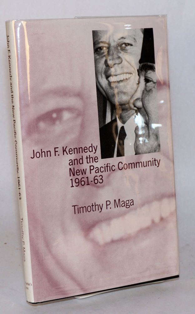 John F. Kennedy and the New Pacific Community 1961-63. Timothy P. Maga.