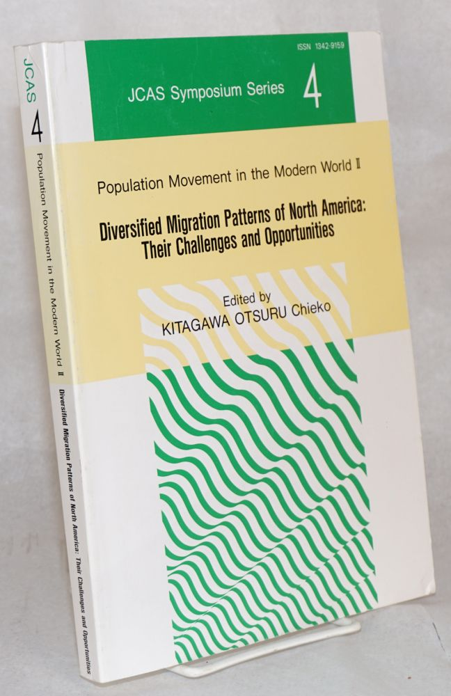 Population movement in the modern world II: diversified migration patterns of North America: their challenges and opportunities. Chieko Kitagawa Otsuru.